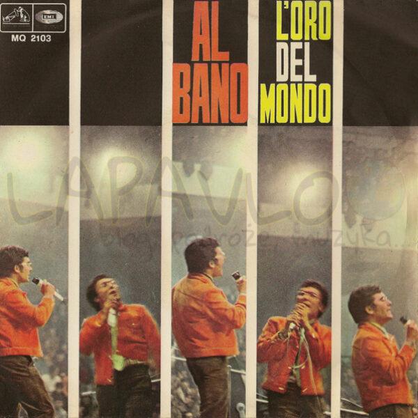 Al Bano – L'Oro Del Mondo / Io Ho Te (Italy, 1967, MQ 2103, La Voce Del Padrone) – Front cover