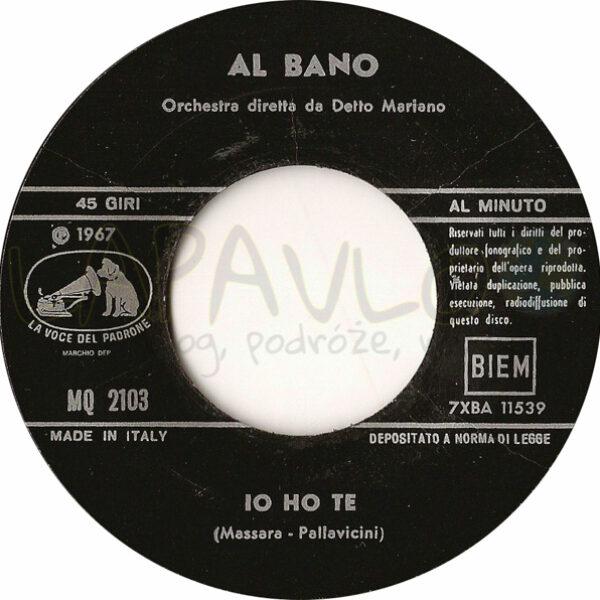 Al Bano – L'Oro Del Mondo / Io Ho Te (Italy, 1967, MQ 2103, La Voce Del Padrone) – Side B